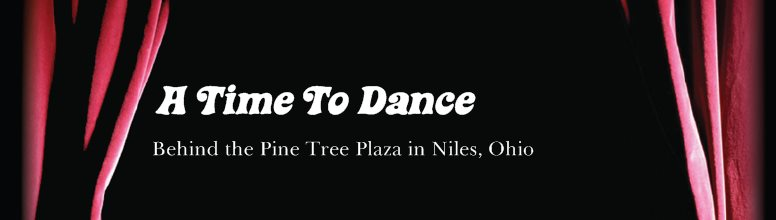 A Time To Dance - 38 Youngstown-Warren Rd, Niles, OH (behind Pine Tree Plaza)